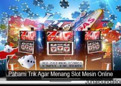 Pahami Trik Agar Menang Slot Mesin Online