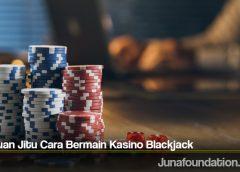 Panduan Jitu Cara Bermain Kasino Blackjack