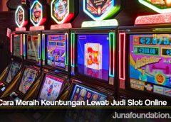Tips Cara Meraih Keuntungan Lewat Judi Slot Online