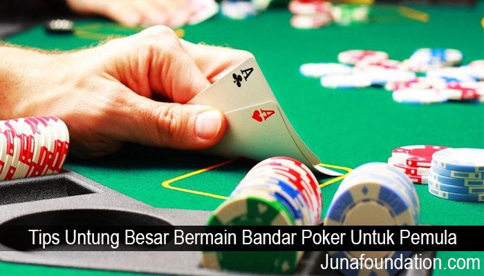 Tips Untung Besar Bermain Bandar Poker Untuk Pemula