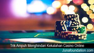 Trik Ampuh Menghindari Kekalahan Casino Online