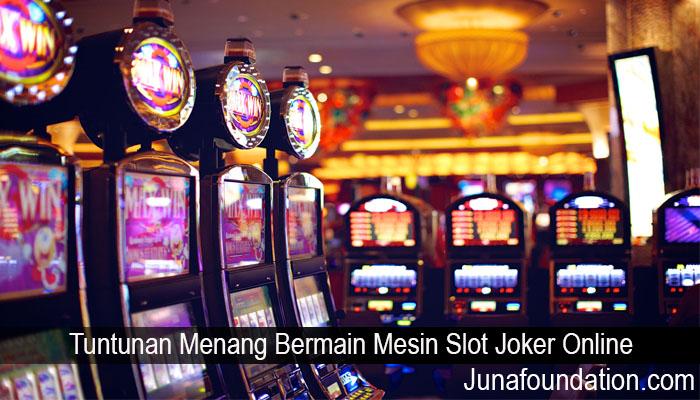Tuntunan Menang Bermain Mesin Slot Joker Online