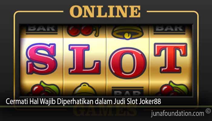 Cermati Hal Wajib Diperhatikan dalam Judi Slot Joker88